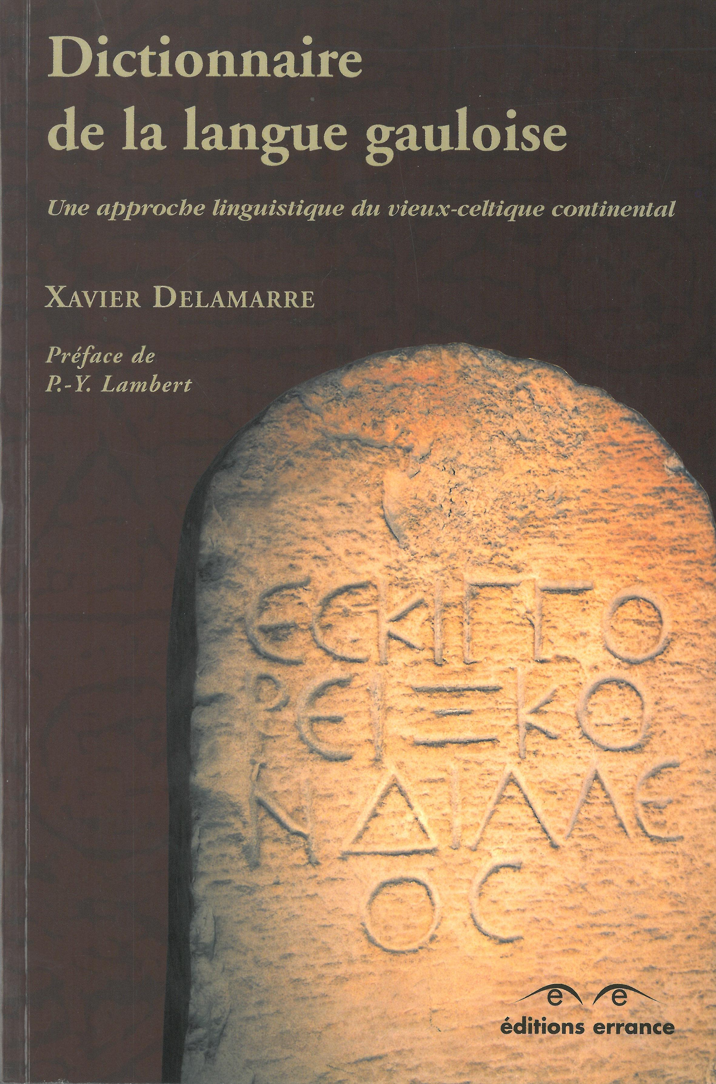 Dictionnaire de la langue gauloise. Une approche linguistique du vieux-celtique continental